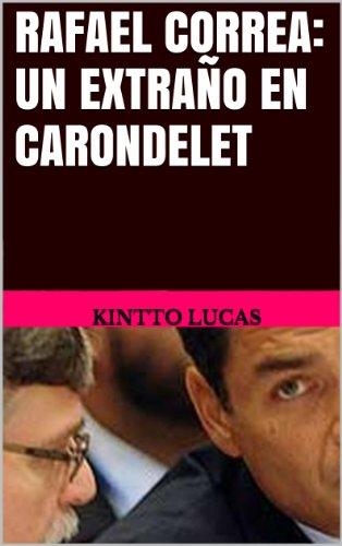 Rafael Correa: Un extraño en Carondelet por Kintto Lucas