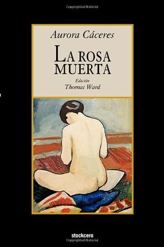 La rosa muerta (Spanish Edition) by Aurora Caceres (2007-01-01)