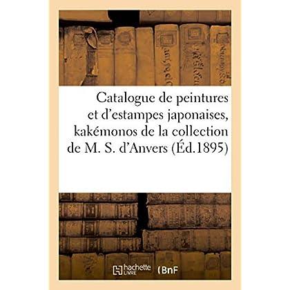 Catalogue de peintures et d'estampes japonaises, kakémonos, albums, pièces détachées: et objets d'art du Japon de la collection de M. S. d'Anvers