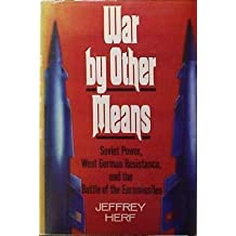 War by Other Means: Soviet Power, West German Resistance, and the Battle of the Euromissiles by Jeffrey Herf (1991-01-30)