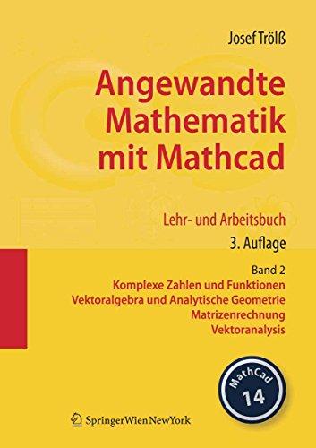 Angewandte Mathematik mit Mathcad. Lehr- und Arbeitsbuch: Band 2: Komplexe Zahlen und Funktionen, Vektoralgebra und Analytische Geometrie, Matrizenrechnung, Vektoranalysis