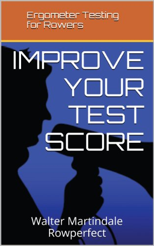 Ergometer Testing For Rowers - Improve Your Test Score (English Edition)