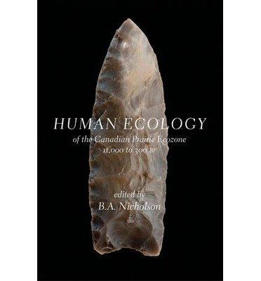 human-ecology-of-the-canadian-prairie-ecozone-11000-to-300-bp-edited-by-b-a-nicholson-november-2011