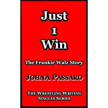 Just 1 Win: The Frankie Walz Story (The Wrestling Writing Singles Series)