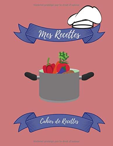 Mes Recettes Cahier de recettes: Mon cahier de recettes à remplir I livre cuisine I livre de recette I livre de recette a remplir (De Cuisine Livre)