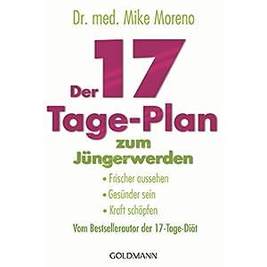 Der 17-Tage-Plan zum Jüngerwerden: Frischer aussehen, gesünder sein, Kraft schöpfe
