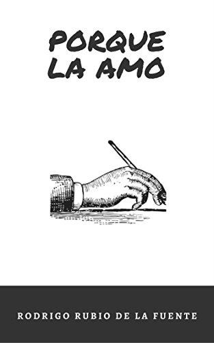 PORQUE LA AMO por Rodrigo Rubio de la Fuente