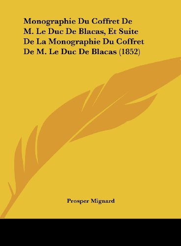 Monographie Du Coffret de M. Le Duc de Blacas, Et Suite de La Monographie Du Coffret de M. Le Duc de Blacas (1852)
