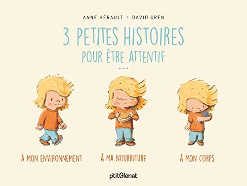 3 petites histoires pour être attentif... : à mon environnement, à ma nourriture, à mon corps | Hérault, Anne. Auteur