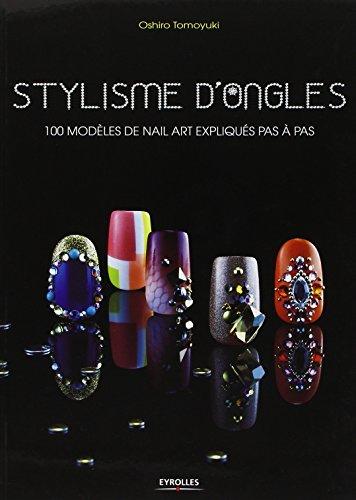 Stylisme d'ongles : 100 projets de Nail Art expliqués pas à pas par Oshiro Tomoyuki