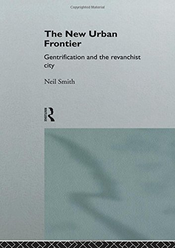 The New Urban Frontier: Gentrification and the Revanchist City por Neil Smith
