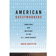 By David Griffith ( Author ) [ American Guestworkers: Jamaicans and Mexicans in the U.S. Labor Market Rural Sociology By Oct-2007 Paperback
