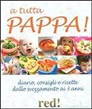 Scarica Libro A tutta pappa Diario consigli e ricette dallo svezzamento ai 3 anni (PDF,EPUB,MOBI) Online Italiano Gratis