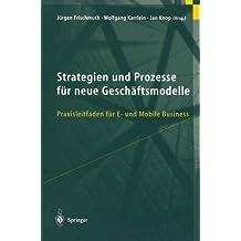 Strategien und Prozesse für neue Geschäftsmodelle: Praxisleitfaden für E- und Mobile Business (German Edition)