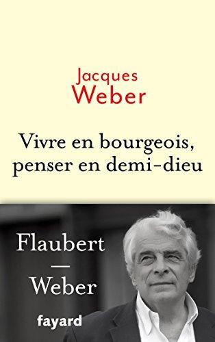 Vivre en bourgeois, penser en demi-dieu par Jacques Weber