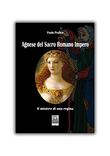 AGNESE DEL SACRO ROMANO IMPERO: IL MISTERO DI UNA REGINA (ROMANZO STORICO)