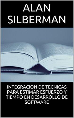 INTEGRACION DE TECNICAS PARA ESTIMAR ESFUERZO Y TIEMPO EN DESARROLLO DE SOFTWARE por Alan Silberman