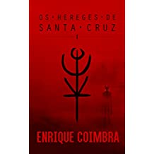 Os Hereges de Santa Cruz: Volume 1 (Portuguese Edition)