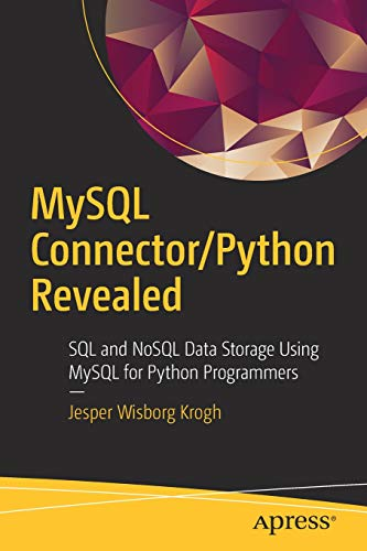 MySQL Connector/Python Revealed: SQL and NoSQL Data Storage Using MySQL for Python Programmers