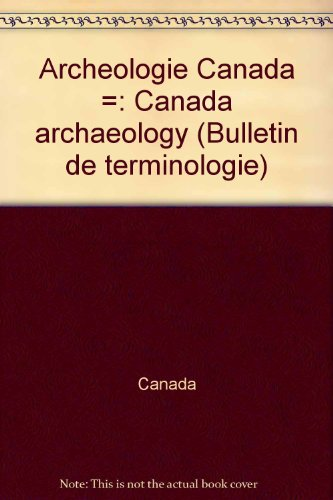 Archeologie Canada =: Canada archaeology (Bulletin de terminologie) (French Edition)