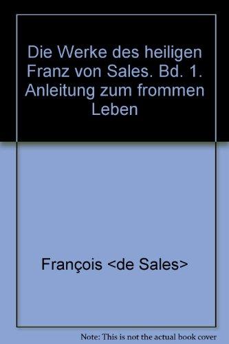 Die Werke des heiligen Franz von Sales. Bd. 1. Anleitung zum frommen Leben