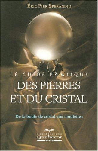 Le guide pratique des pierres et du cristal : De la boule de cristal aux amulettes