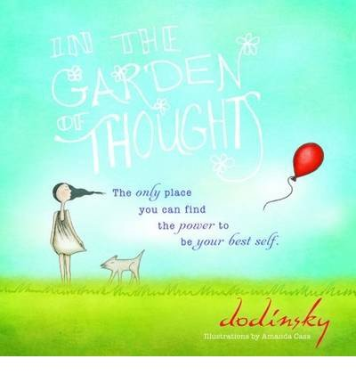[(In the Garden of Thoughts)] [ By (author) Dodinsky, Illustrated by Amanda Cass ] [April, 2013]