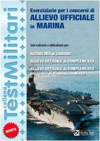 Eserciziario per i concorsi di allievo ufficiale in marina
