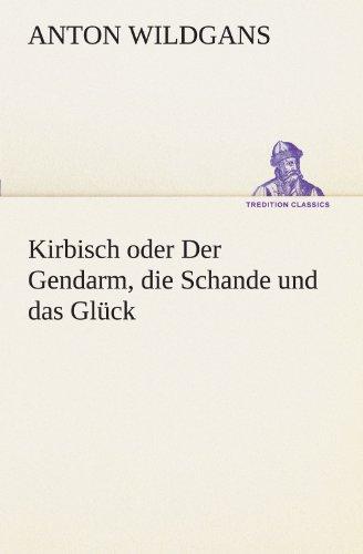 Kirbisch oder Der Gendarm, die Schande und das Glück (TREDITION CLASSICS)
