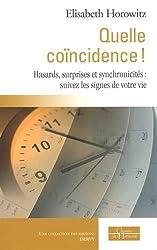Quelle coïncidence ! : Hasards, surprises et synchronicités : suivez les signes de votre vie