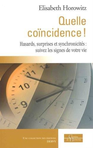 Quelle concidence ! : Hasards, surprises et synchronicits : suivez les signes de votre vie
