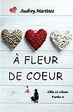 A fleur de coeur: L'amour peut-il se bâtir sur les cendres du passé? (Allie et Adam - Partie 2)