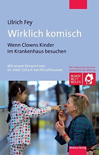 Wirklich komisch: Wenn Clowns Kinder im Krankenhaus besuchen