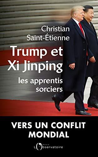 Trump et Xi Jinping : Les apprentis sorciers par Christian Saint-Etienne