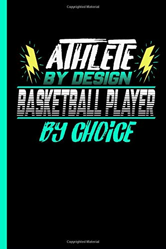 Athlete By Design Baseketball Player By Choice: Notebook & Journal For Basketball Lovers - Take Your Notes Or Gift It To Sports Buddies, Ruled Paper w/ Dates (120 Pages, 6x9