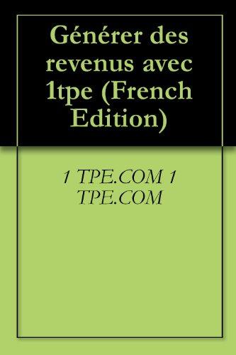 Générer des revenus avec 1tpe par 1 TPE.COM 1 TPE.COM