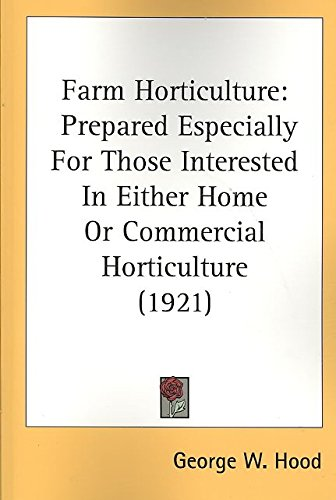 [(Farm Horticulture : Prepared Especially for Those Interested in Either Home or Commercial Horticulture (1921))] [By (author) George W Hood] published on (October, 2007)
