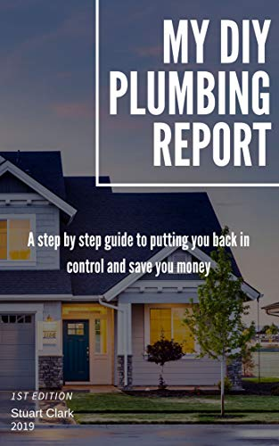 My DIY Plumbing Report: A step by step guide to you in control and saving you money (English Edition)