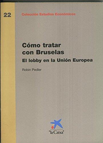 Como tratar con Bruselas . El lobby en la Union Europea par Robin Pedler