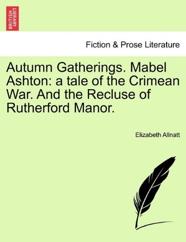 Autumn Gatherings. Mabel Ashton: a tale of the Crimean War. And the Recluse of Rutherford Manor.