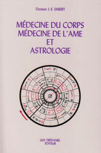 Médecine du corps, médecine de l'âme et astrologie par Jacques-Emile Emerit