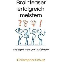 Brainteaser erfolgreich meistern: Strategien, Tricks und 150 Übungen