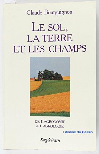 Le sol la terre et les champs par Claude Bourguignon