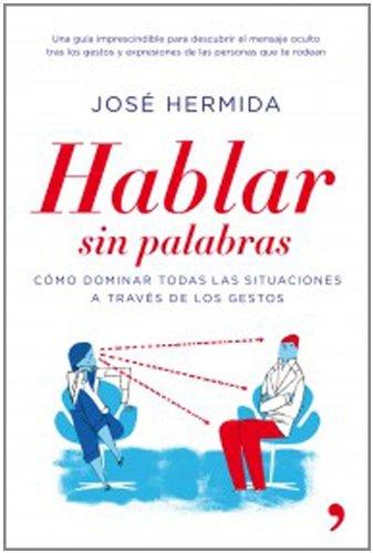 Descargar Libro Hablar sin palabras: Cómo dominar todas las situaciones a través de los gestos de José Hermida Lloret