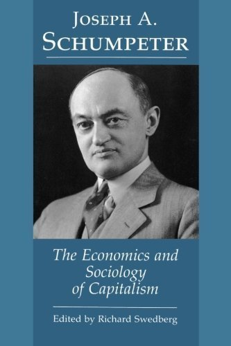 The Economics and Sociology of Capitalism by Swedberg, Richard, Joseph A. Schumpeter (1991) Paperback