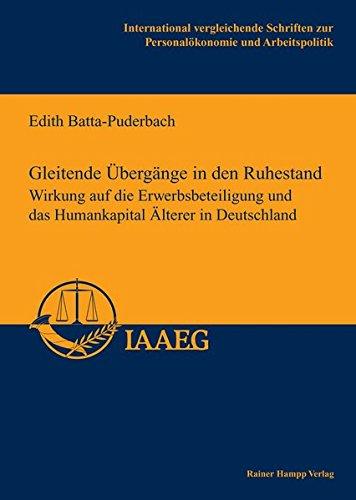 Gleitende Übergänge in den Ruhestand: Wirkung auf die Erwerbsbeteiligung und das Humankapital Älterer in Deutschland (International vergleichende Schriften zur Personalökonomie und Arbeitspolitik)