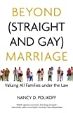 Beyond (straight and Gay) Marriage: Valuing All Families Under the Law (Queer Ideas) (Queer Ideas/Queer Action)