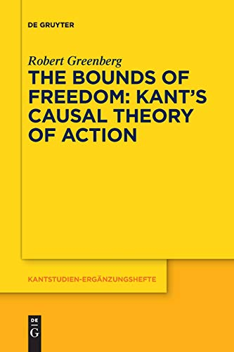 The Bounds of Freedom: Kant\'s Causal Theory of Action (Kantstudien-Ergänzungshefte, Band 191)