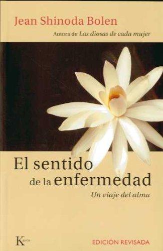 El sentido de la enfermedad: Un viaje del alma (ensayo) por Jean Shinoda Bolen