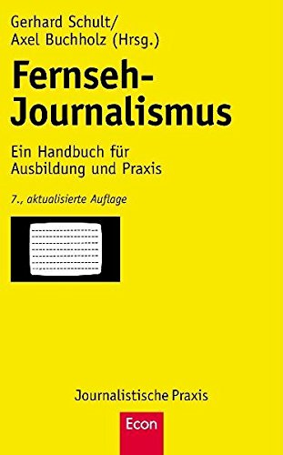 Fernseh-Journalismus: Ein Handbuch für Ausbildung und Praxis